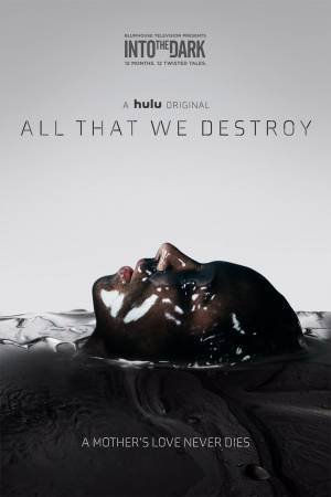 Into the Dark: All That We Destroy (2019)